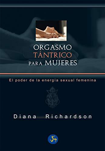 Orgasmo tántrico para mujeres. El poder de la energía sexual femenina (Neo-Sex)