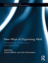 New Ways of Organizing Work: Developments, Perspectives, and Experiences (Routledge Studies in Human Resource Development ...
