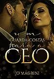 UM GUARDA-COSTAS PARA A CEO (Homens de Preto | PROTEGER & AMAR Livro 1)