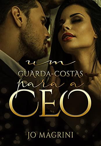 UM GUARDA-COSTAS PARA A CEO (Homens de Preto   PROTEGER & AMAR Livro 1)