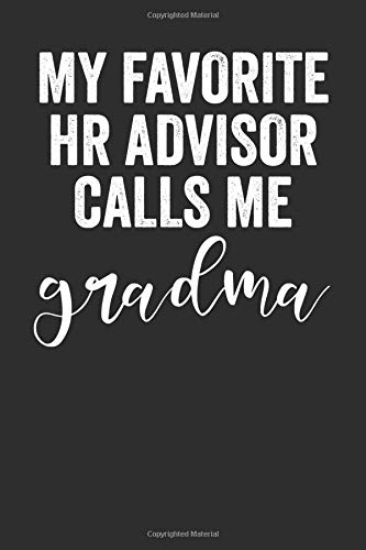 My Favorite HR Advisor Calls Me Grandma: Blank Lined Journal - Notebook For HR Advisors And Coworker Appreciation