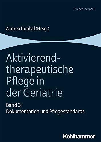 Aktivierend-therapeutische Pflege in der Geriatrie: Band 3: Dokumentation und Pflegestandards