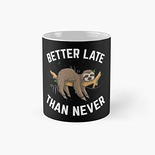 Better Late Than Never - Sloth Lazy Classic Mug - 11 Ounce For Coffee, Tea, Chocolate Or Latte.