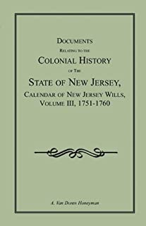 Documents Relating to the Colonial History of the State of New Jersey, Calendar of New Jersey Wills, Volume III, 1751-1760 (Archives of the State of New Jersey)