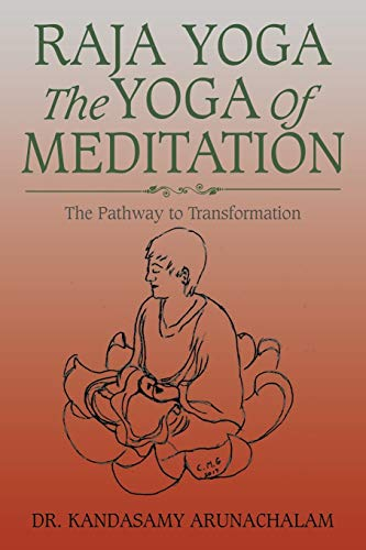 Raja Yoga the Yoga of Meditation: The Pathway to Transformation