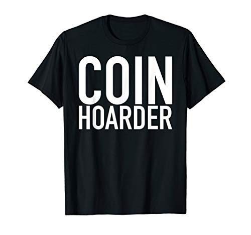 Coin Hoarder Coin Collecting T-Shirt
