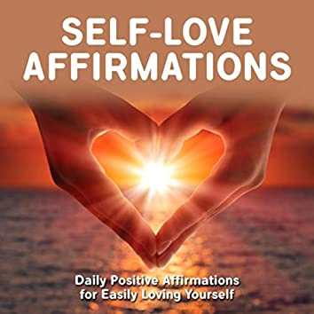 Self-Love Affirmations: Daily Positive Affirmations for Easily Loving Yourself
