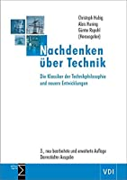 Nachdenken ueber Technik: Die Klassiker der Technikphilosophie und neuere Entwicklungen