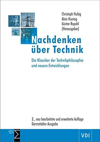 Nachdenken über Technik: Die Klassiker der Technikphilosophie und neuere Entwicklungen / 3., neu bearbeitete und erweiterte Auflage | Darmstädter Ausgabe