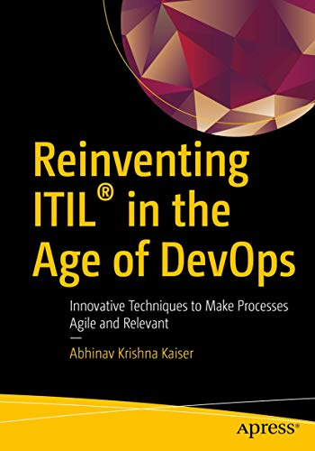 Reinventing ITIL® in the Age of DevOps: Innovative Techniques to Make Processes Agile and Relevant
