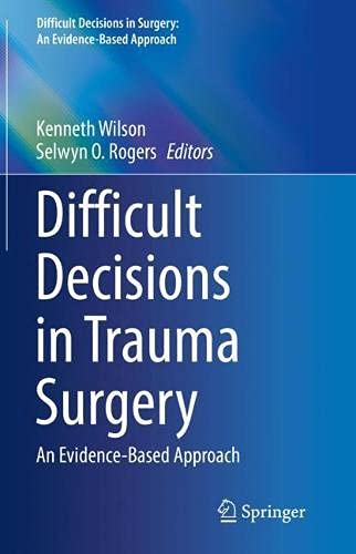 Difficult Decisions in Trauma Surgery: An Evidence-Based Approach (Difficult Decisions in Surgery: An Evidence-Based Approach)