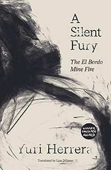 A Silent Fury: The El Bordo Mine Fire by [Yuri Herrera, Lisa Dillman]