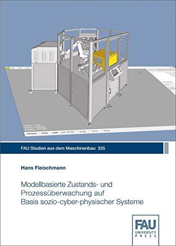 Modellbasierte Zustands- und Prozessüberwachung auf Basis sozio-cyber-physischer Systeme (FAU Studien aus dem Maschinenbau)