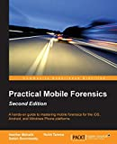 Practical Mobile Forensics - Second Edition: A hands-on guide to mastering mobile forensics for the iOS, Android, and the Windows Phone platforms