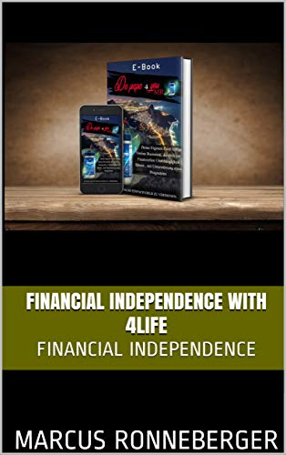 Financial Independence with 4Life : Financial Independence (English Edition)