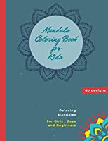 Mandala Coloring Book for Kids: Mandala Coloring Book: A Kids Coloring Book with Fun, Easy, and Relaxing Mandalas for Boys, Girls, and Beginners