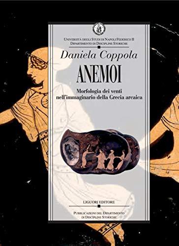 Anemoi: Morfologie dei venti nell'immaginario della Grecia arcaica (Dip.discipline storiche Vol. 24) (Italian Edition)