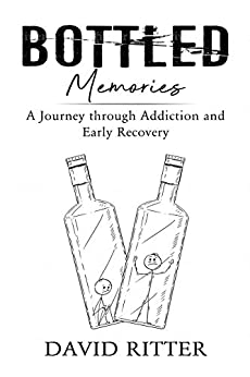 Bottled Memories: A Journey through Addiction and Early Recovery by [David Ritter]