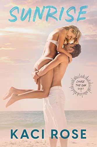 Sunrise: Movie Star, Fake Relationship Romance (Chasing The Sun Duet Book 1) by [Kaci  Rose]