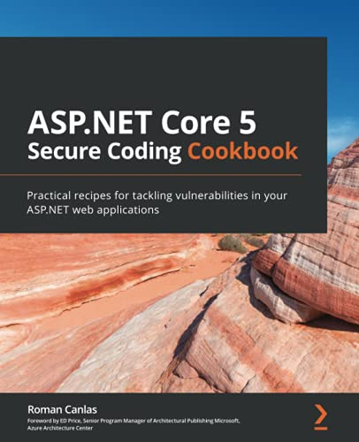 ASP.NET Core 5 Secure Coding Cookbook: Practical recipes for tackling vulnerabilities in your ASP.NET web applications Front Cover