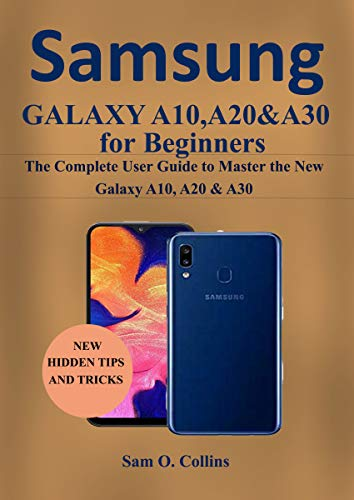 Samsung Galaxy A10, A20 & A30 for Beginners: The Complete User Guide to Master the New Galaxy A10, A20 & A30 (English Edition)