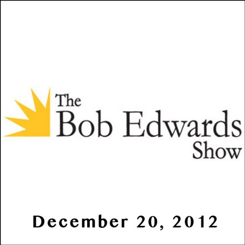The Bob Edwards Show, Ronald Rice, Ann Patchett, and Anthony DeCurtis, December 20, 2012 cover art