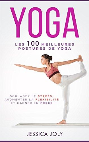 Les 100 Meilleures Postures de Yoga:...