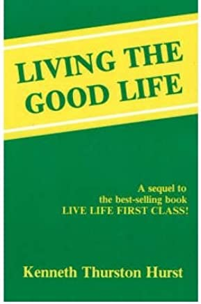 [(Living the Good Life)] [ By (author) Kenneth Thurston Hurst ] [January, 1991]