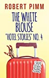 The White Blouse: 'Hotel Stories' No.4 (English Edition)