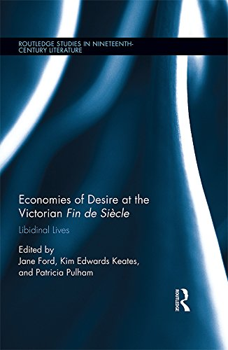 Economies of Desire at the Victorian Fin de Siècle: Libidinal Lives (Routledge Studies in Nineteenth Century Literature Book 16) (English Edition)