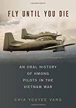 Fly Until You Die: An Oral History of Hmong Pilots in the Vietnam War (Oxford Oral History Series)