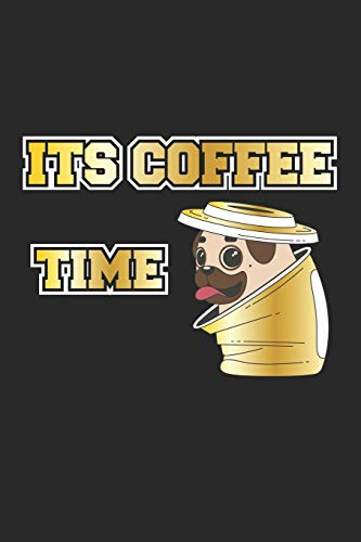 Its Coffee Time: Notizbuch, Notizheft, Notizblock | Geschenk-Idee für Mops & Kaffee Fans | Karo | A5 | 120 Seiten