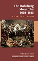 The Habsburg Monarchy, 1618–1815 (New Approaches to European History, Series Number 21)