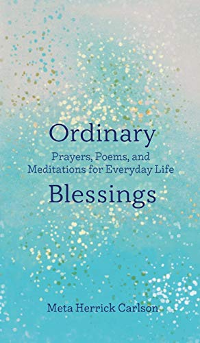 Ordinary Blessings: Prayers, Poems, and Meditations for Everyday Life