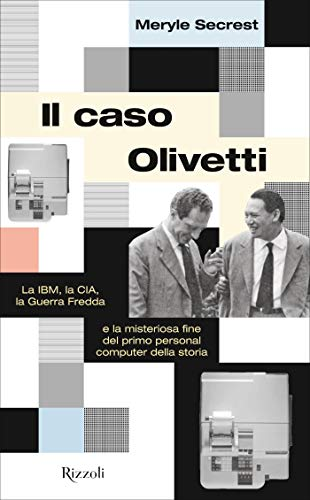 Il caso Olivetti: La IBM, la CIA, la Guerra fredda e la misteriosa fine del primo personal computer della storia