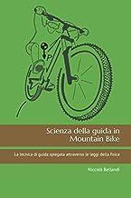 Scaricare Libri Scienza della guida in Mountain Bike: La tecnica di guida spiegata attraverso le leggi della fisica PDF