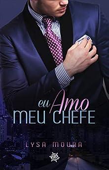 Eu amo meu Chefe (Toma-me Livro 2) por [Lysa Moura, Saionara Rodrigues]