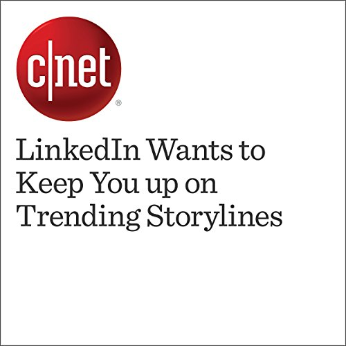 LinkedIn Wants to Keep You up on Trending Storylines audiobook cover art