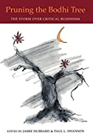 Pruning the Bodhi Tree: The Storm over Critical Buddhism (Nanzan Library of Asian Religion and Culture)