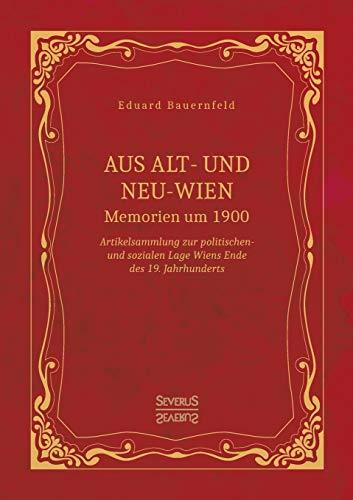 Aus Alt- und Neu-Wien. Memoiren um 1900: Artikelsammlung zur politischen- und sozialen Lage Wiens Ende des 19. Jahrhunderts