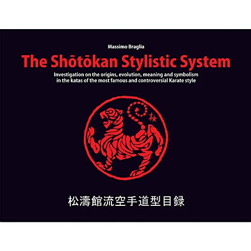 The Shotokan Stylistic System - Investigation on the origins, evolution, meaning and symbolism in the katas of the most famous and controversial Karate style. by Massimo Braglia (2015-05-04)