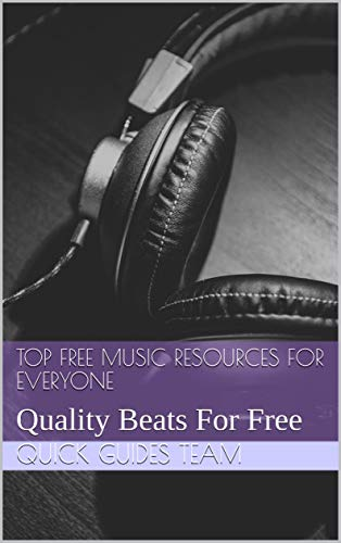 TOP FREE MUSIC RESOURCES FOR EVERYONE: Quality Beats For Free (English Edition)