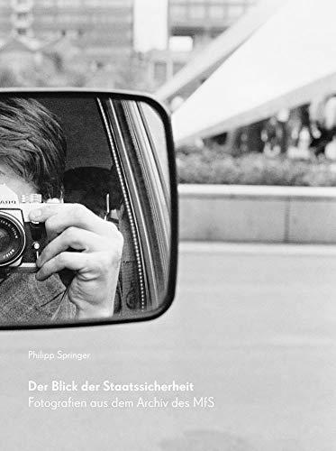 Der Blick der Staatssicherheit: Fotografien aus dem Archiv des MfS