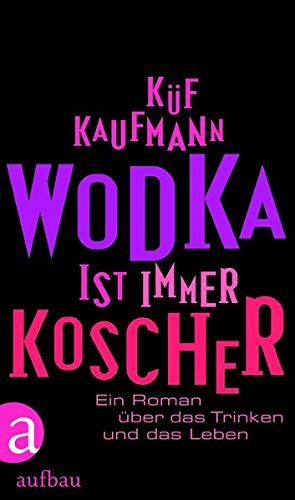 Wodka ist immer koscher: Ein Roman über das Trinken und das Leben