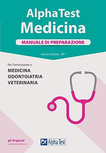 Alpha Test. Medicina. Manuale di preparazione. Per l'ammissione a medicina, odontoiatria e veterinaria. Nuova ediz.