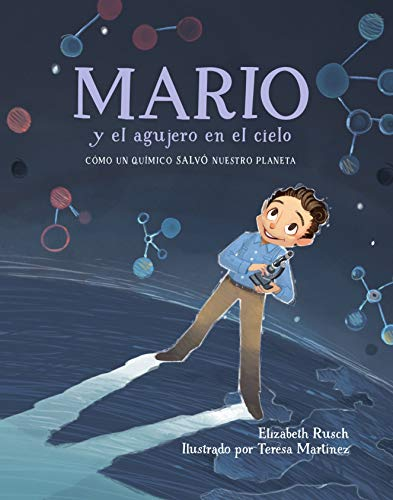 Mario y el agujero en el cielo: Como un quimico salvo nuestro planeta: Cómo Un Químico Salvó Nuestro Planeta