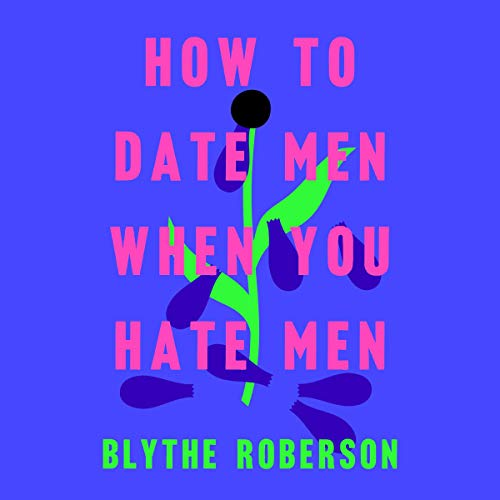 How to Date Men When You Hate Men                   Written by:                                                                                                                                 Blythe Roberson                               Narrated by:                                                                                                                                 Blythe Roberson                      Length: 6 hrs and 20 mins     2 ratings     Overall 5.0