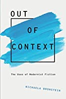 Out of Context: The Uses of Modernist Fiction (Modernist Literature & Culture)