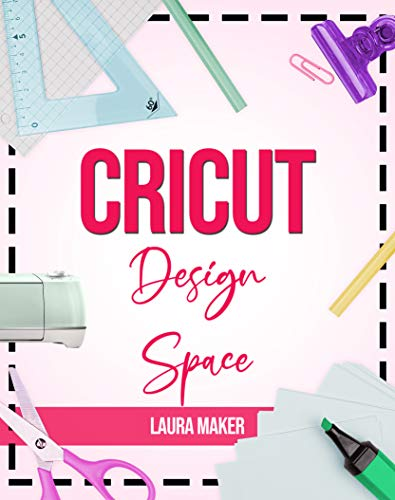 Cricut Design Space: The ultimate practical guide to Design Space with Step-by-Step Illustrated Instructions, project ideas and screenshots to master your crafting (English Edition)