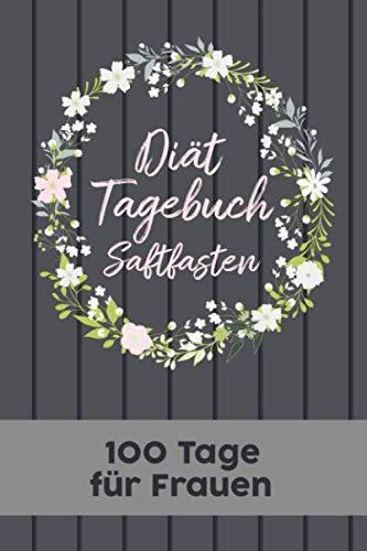 Saftfasten Tagebuch: Abnehmtagebuch für 100 Tage zum eintragen von Ergebnissen der Diät,Sport...